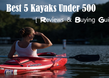 Best 5 Kayaks Under 500 Of 2020 [Reviews & Buying Guide]