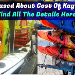 Confused About Cost Of Kayaks ? Find All The Details Here