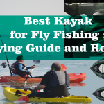 Best Kayak for Fly Fishing : [Buying Guide and Reviews]