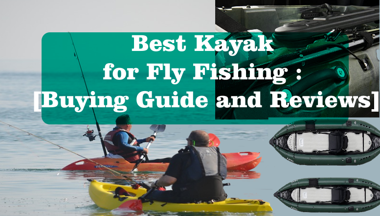Best Kayak for Fly Fishing Buying Guide and Reviews